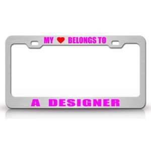 MY HEART BELONGS TO A DESIGNER Occupation Metal Auto License Plate