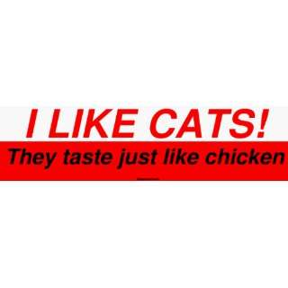 I LIKE CATS They taste just like chicken Large Bumper